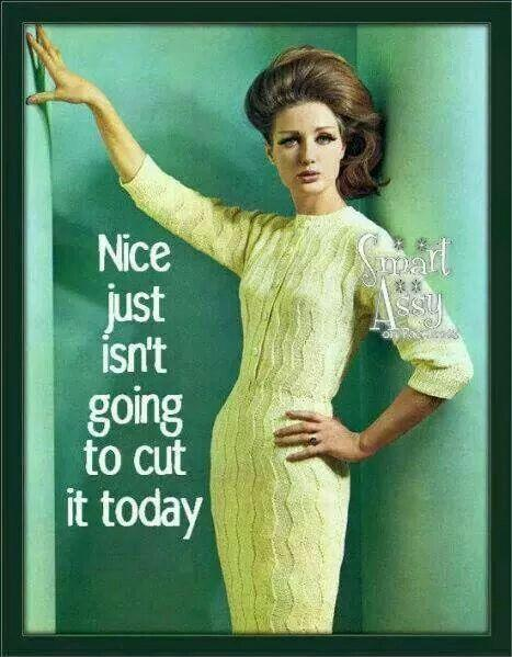Nice just isn't going to cut it today Picture Quote #1