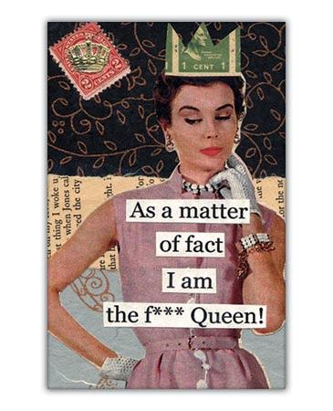 As a matter of fact I am the f'ing queen Picture Quote #1