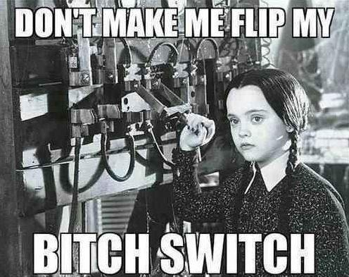 Don't make me flip my bitch switch Picture Quote #1