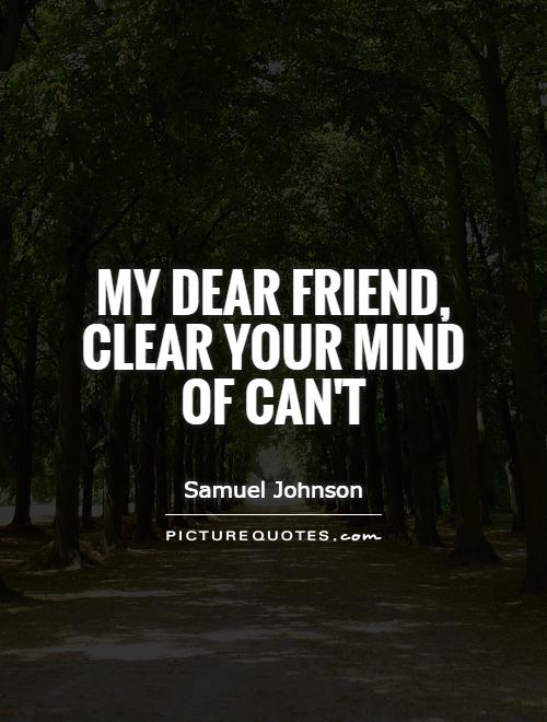 My dear friend, clear your mind of can't Picture Quote #1