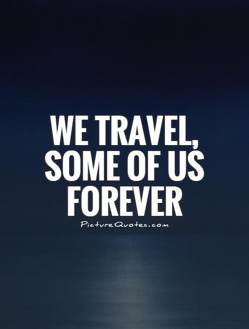 We travel, some of us forever Picture Quote #1
