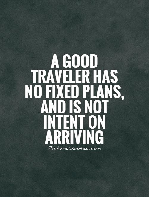 A good traveler has no fixed plans, and is not intent on arriving Picture Quote #1