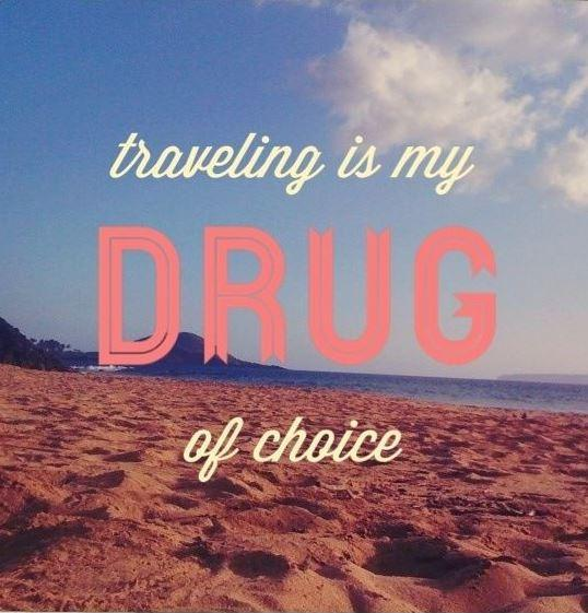 Traveling is my drug of choice Picture Quote #1
