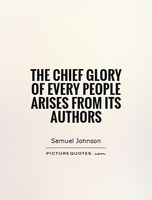 The chief glory of every people arises from its authors Picture Quote #1