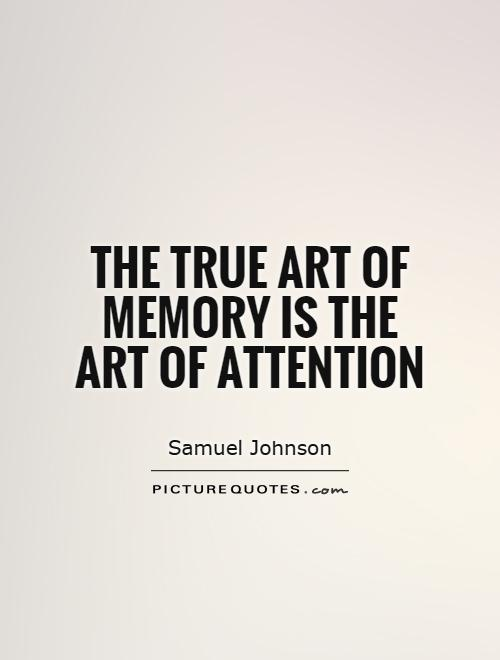The true art of memory is the art of attention Picture Quote #1