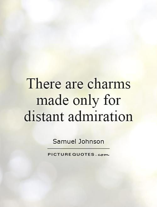 There are charms made only for distant admiration Picture Quote #1