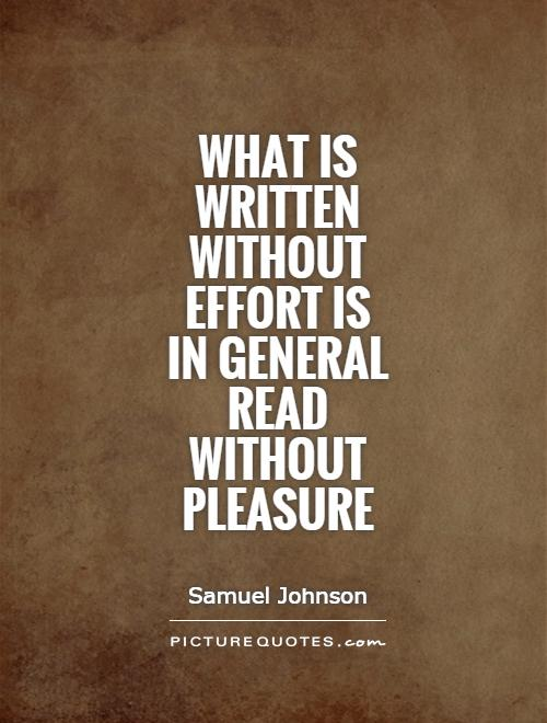 What is written without effort is in general read without pleasure Picture Quote #1
