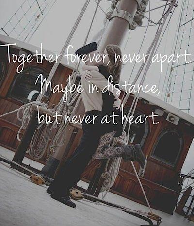 Together forever, never apart. Maybe in distance, but never at heart Picture Quote #1