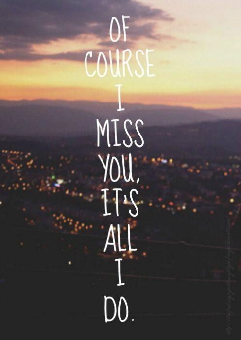 Of course I miss you, it's all I do Picture Quote #1
