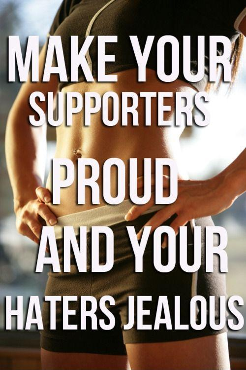 Make your supporters proud and your haters jealous Picture Quote #1