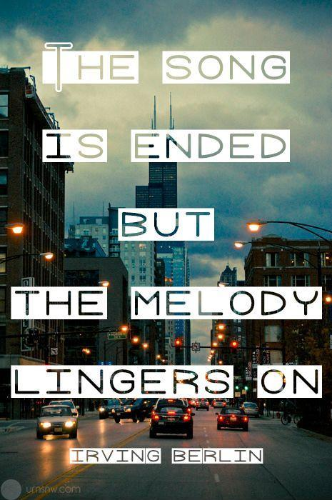 The song is ended but the melody lingers on Picture Quote #1