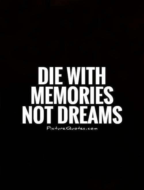 Die with memories not dreams Picture Quote #1