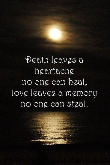 Death leaves a heartache no one can heal, love leaves a memory no one can steal Picture Quote #1