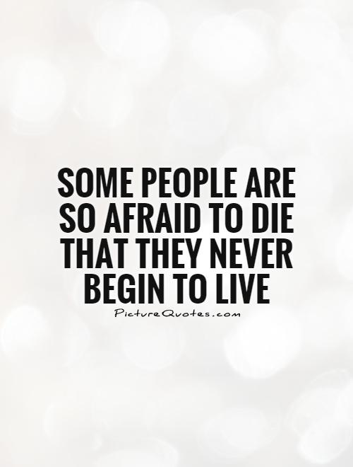 Some people are so afraid to die that they never begin to live Picture Quote #1