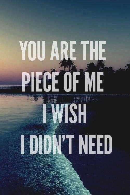 You are the piece of me I wish I didn't need Picture Quote #1