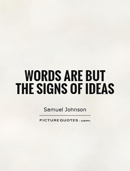 Words are but the signs of ideas Picture Quote #1