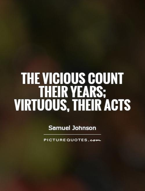 The vicious count their years; virtuous, their acts Picture Quote #1