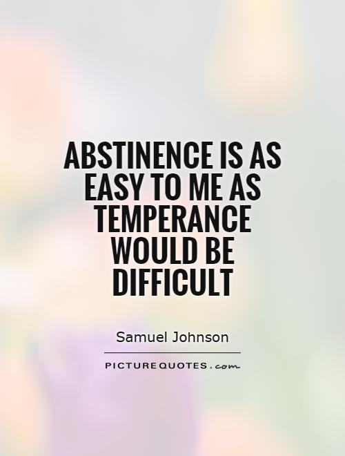 Abstinence is as easy to me as temperance would be difficult Picture Quote #1
