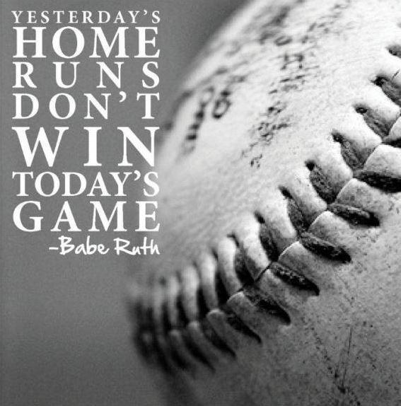 Yesterday's home runs don't win today's game Picture Quote #1