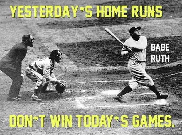 Yesterday's home runs don't win today's game Picture Quote #2