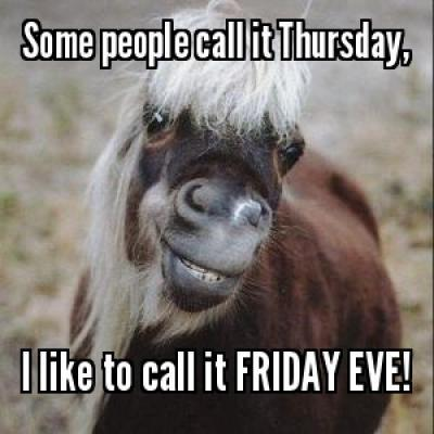 Some people call it Thursday, I like to call it Friday eve! Picture Quote #1
