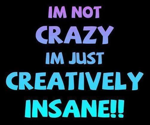 I'm not crazy, I'm just creatively insane Picture Quote #1