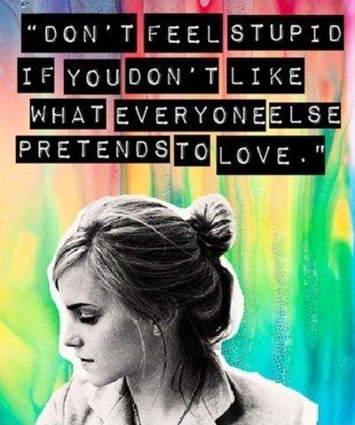 Don't feel stupid if you don't like what everyone else pretends to love Picture Quote #2