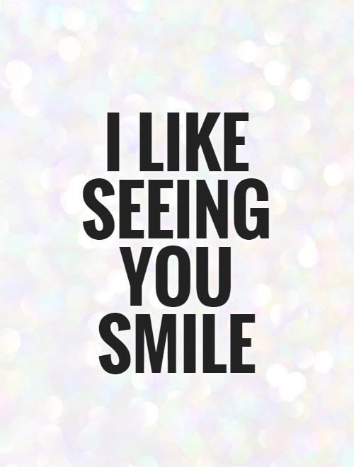 I like seeing you smile Picture Quote #1