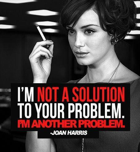 I'm not the solution to your problem, I'm another problem Picture Quote #1