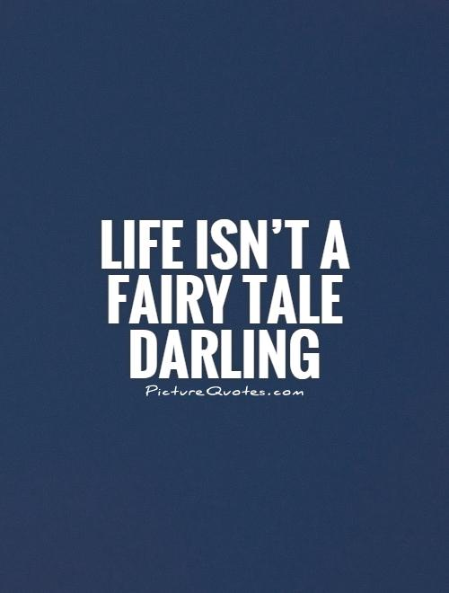 Life isn't a fairy tale darling Picture Quote #1