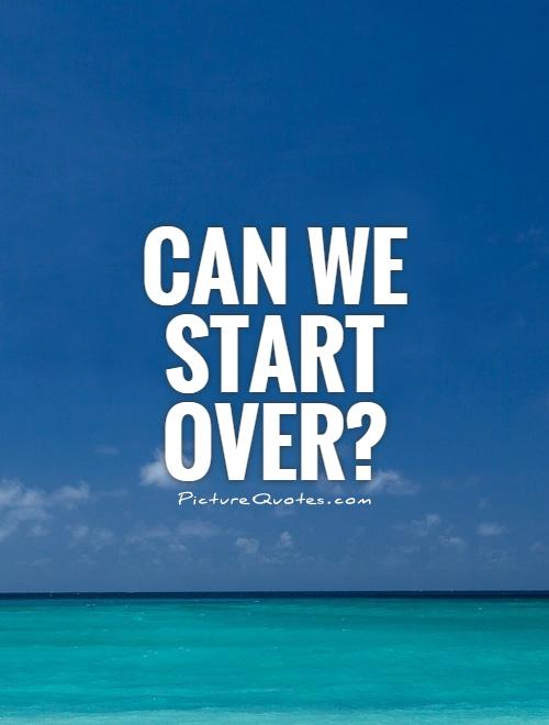 Can we start over? Picture Quote #1