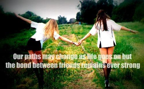 Our paths may change as life goes on but the bond between friends remains ever strong Picture Quote #1