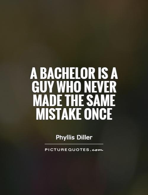 A bachelor is a guy who never made the same mistake once Picture Quote #1