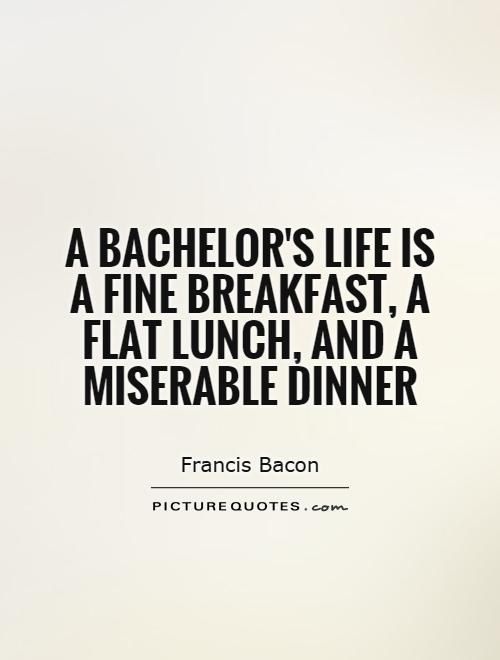 A bachelor's life is a fine breakfast, a flat lunch, and a miserable dinner Picture Quote #1