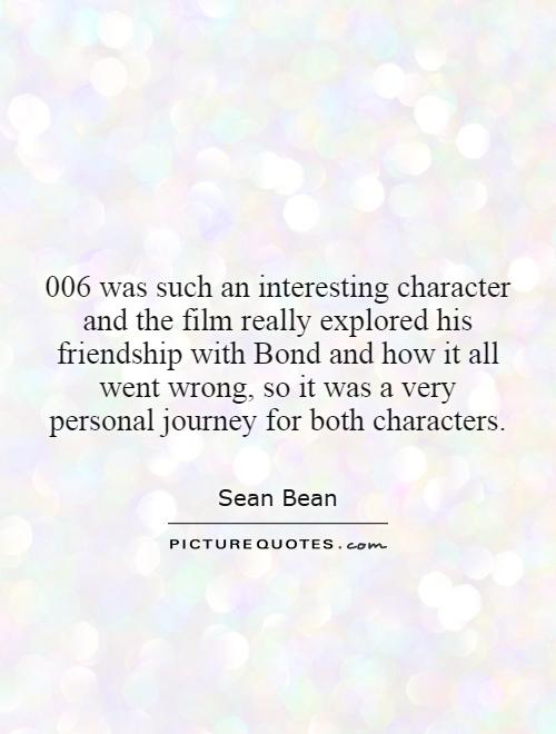 Quotes For Friend Bonding : Was such an interesting character and the film really