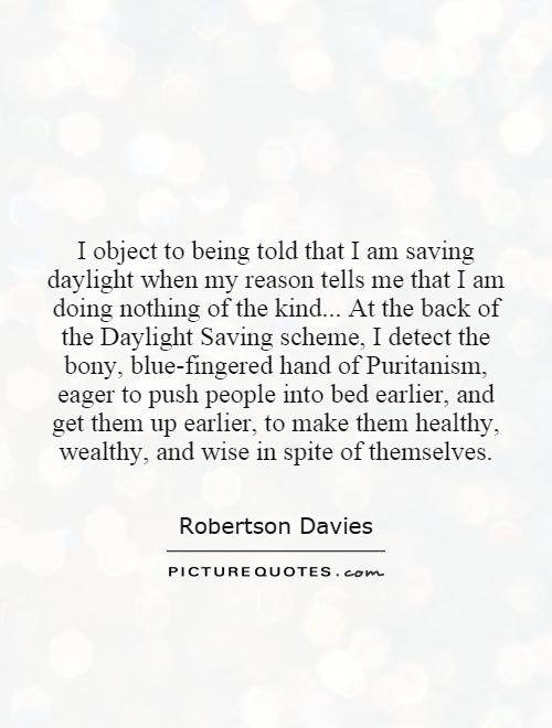 I object to being told that I am saving daylight when my ...