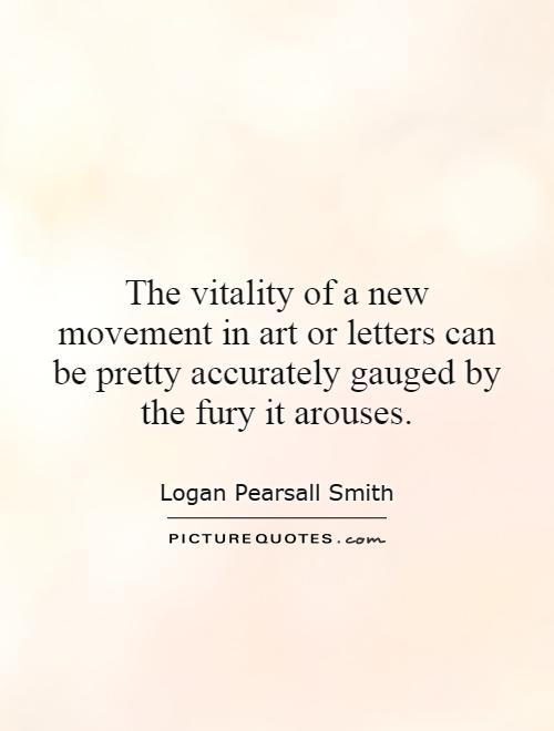 The vitality of a new movement in art or letters can be pretty accurately gauged by the fury it arouses Picture Quote #1