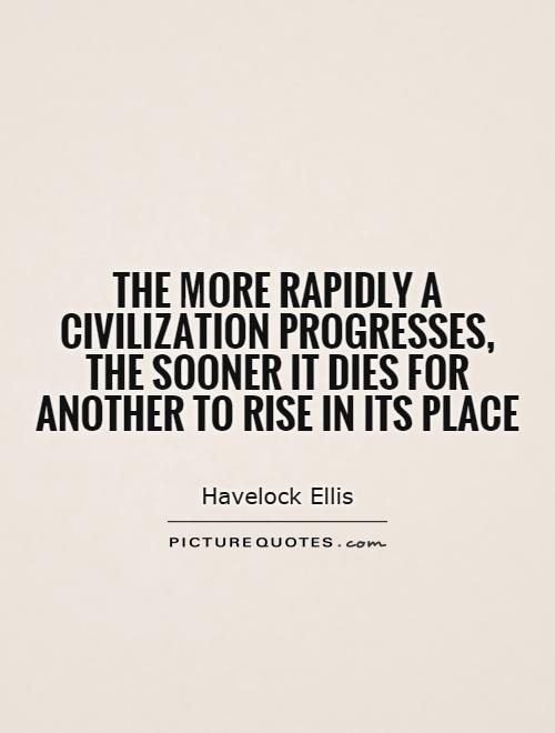 The more rapidly a civilization progresses, the sooner it dies for another to rise in its place Picture Quote #1