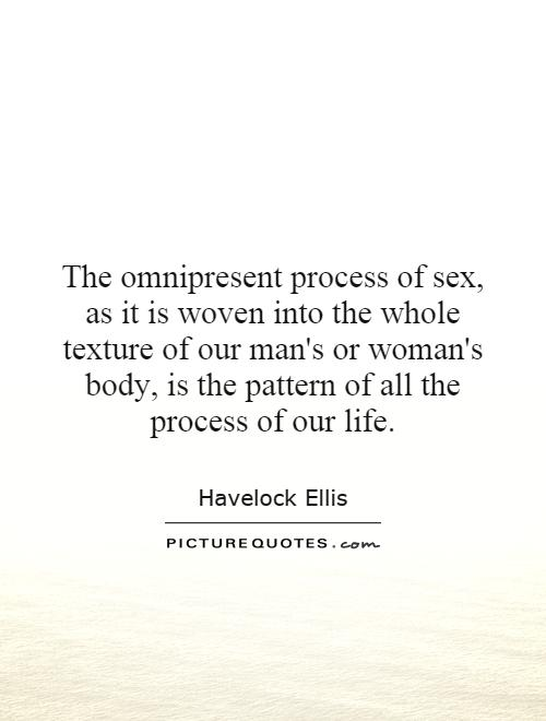 The Omnipresent Process Of Sex As It Is Woven Into The Whole Picture Quotes