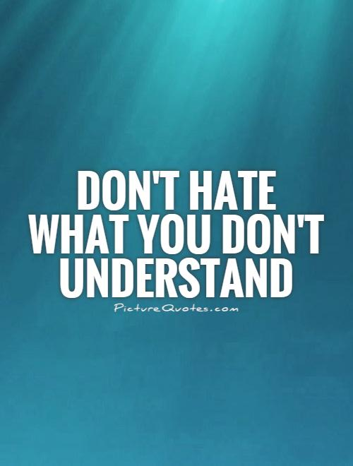 Don't hate what you don't understand Picture Quote #1