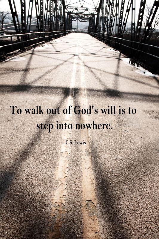 To walk out of God's will is to step into nowhere Picture Quote #1