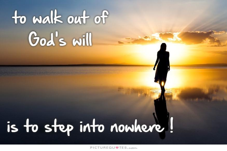 To walk out of God's will is to step into nowhere Picture Quote #2