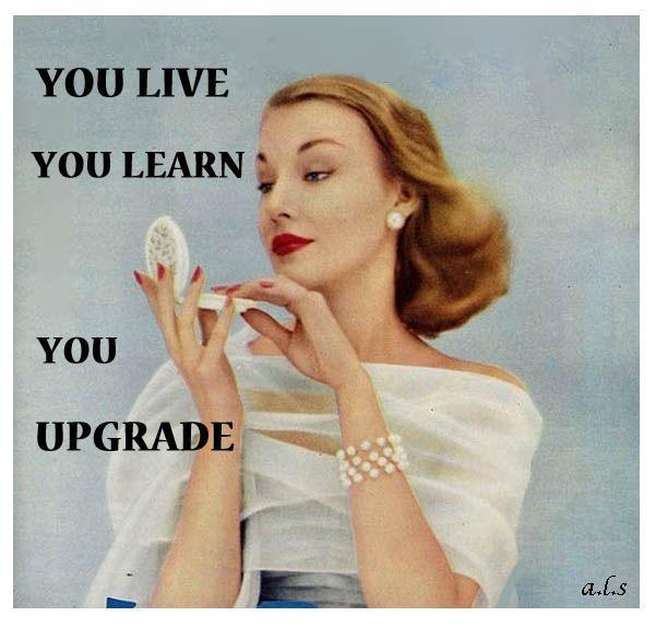 You live, you learn, you upgrade Picture Quote #1