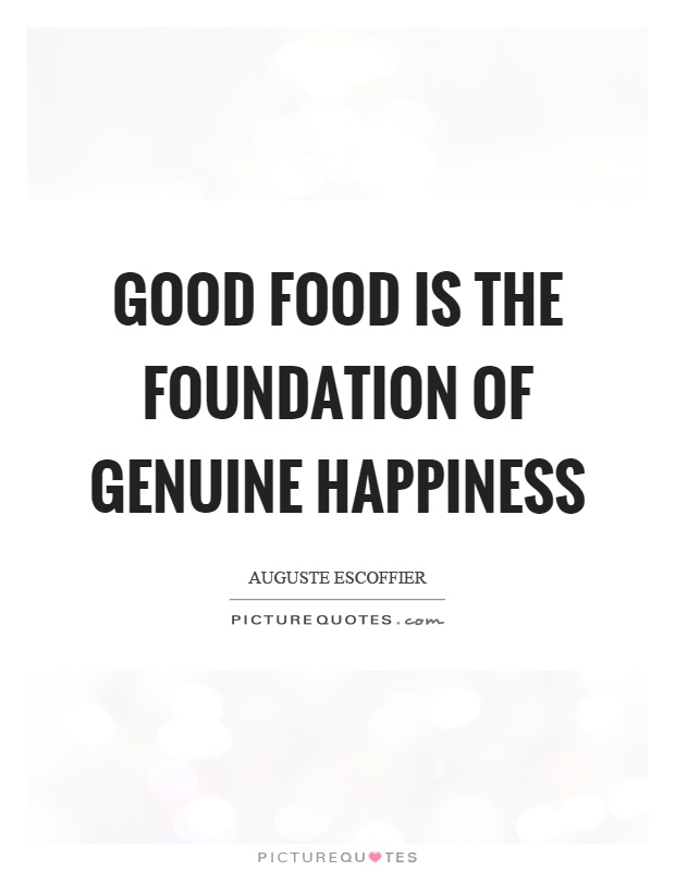 Good food is the foundation of genuine happiness Picture Quote #1
