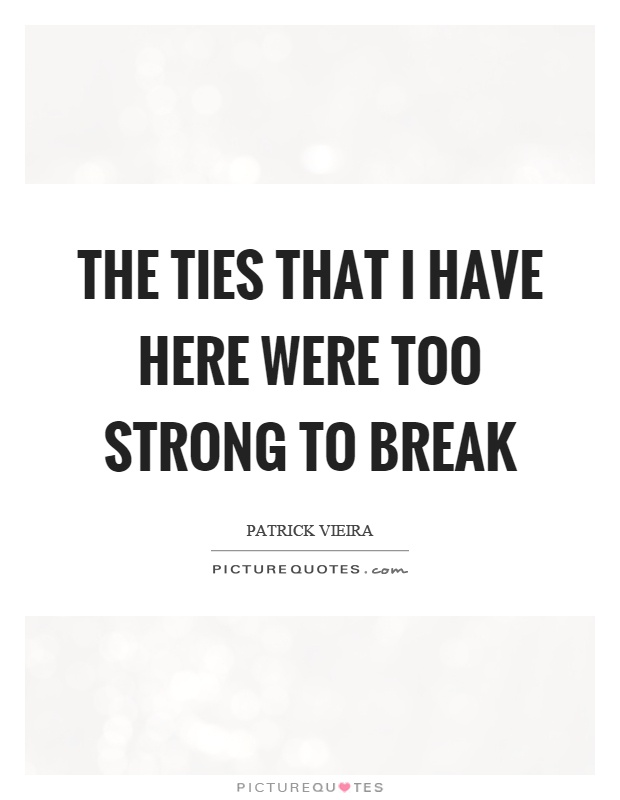 The ties that I have here were too strong to break Picture Quote #1