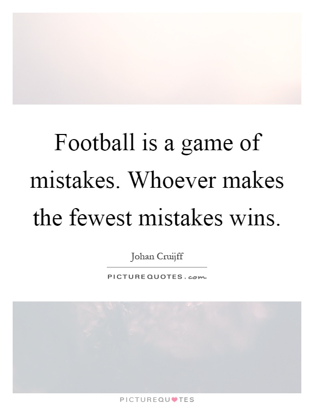 Football is a game of mistakes. Whoever makes the fewest mistakes wins Picture Quote #1