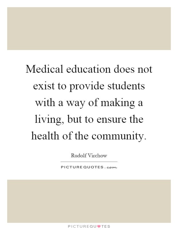 Medical education does not exist to provide students with a way of making a living, but to ensure the health of the community Picture Quote #1