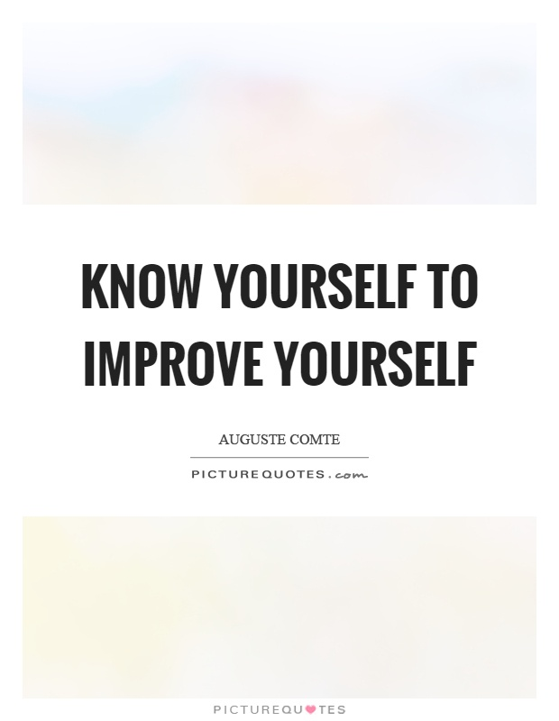 Know yourself to improve yourself Picture Quote #1