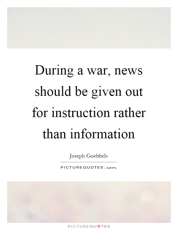 During a war, news should be given out for instruction rather than information Picture Quote #1