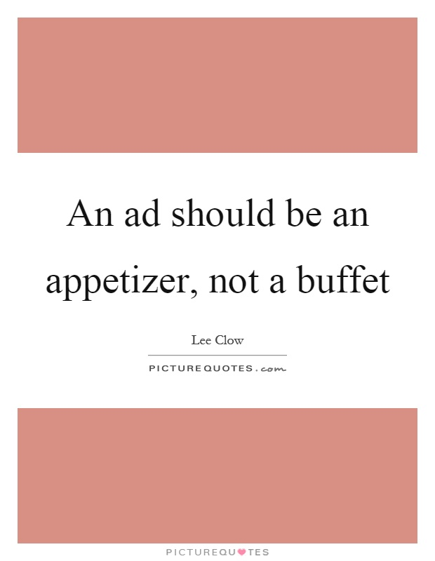 An ad should be an appetizer, not a buffet Picture Quote #1